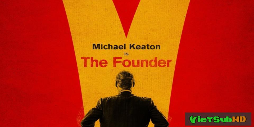 Phim Nhà sáng lập VietSub HD   The Founder 2017