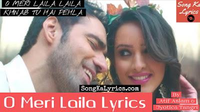o-meri-laila-song-lyrics-atif-aslam-laila-majnu-2018-jyotica-tangri