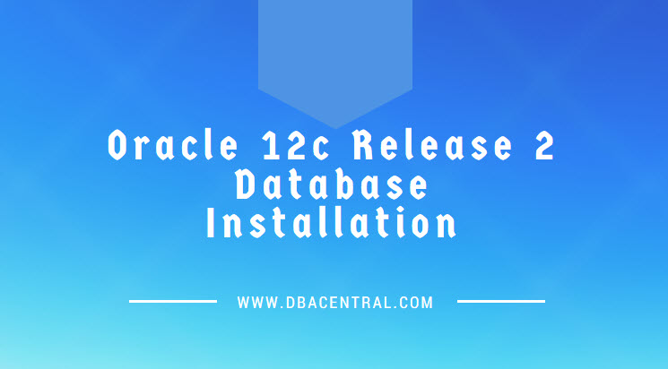 Oracle Database 12cR2 Installation on Oracle Linux | DBA Central