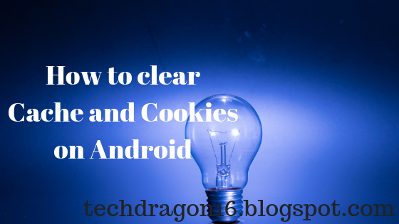 How to clear Cache and Cookies on Android