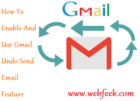 How To Enable And Use Gmail Undo Send Feature  | Webfeek - A Web Of Tricks