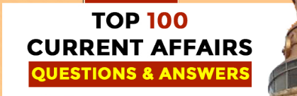 Top 100 Current Affairs Questions, Answer Key and detailed Solutions