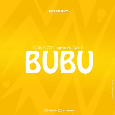 Download Audio | Don Bizzo Ft. Ray C - Bubu
