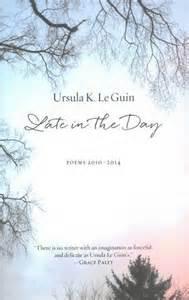 https://www.amazon.com/Late-Day-2010-2014-Ursula-Guin/dp/1629631221/ref=sr_1_1?ie=UTF8&qid=1487228488&sr=8-1&keywords=Ursula+K+Le+Guin+late+in+the+day