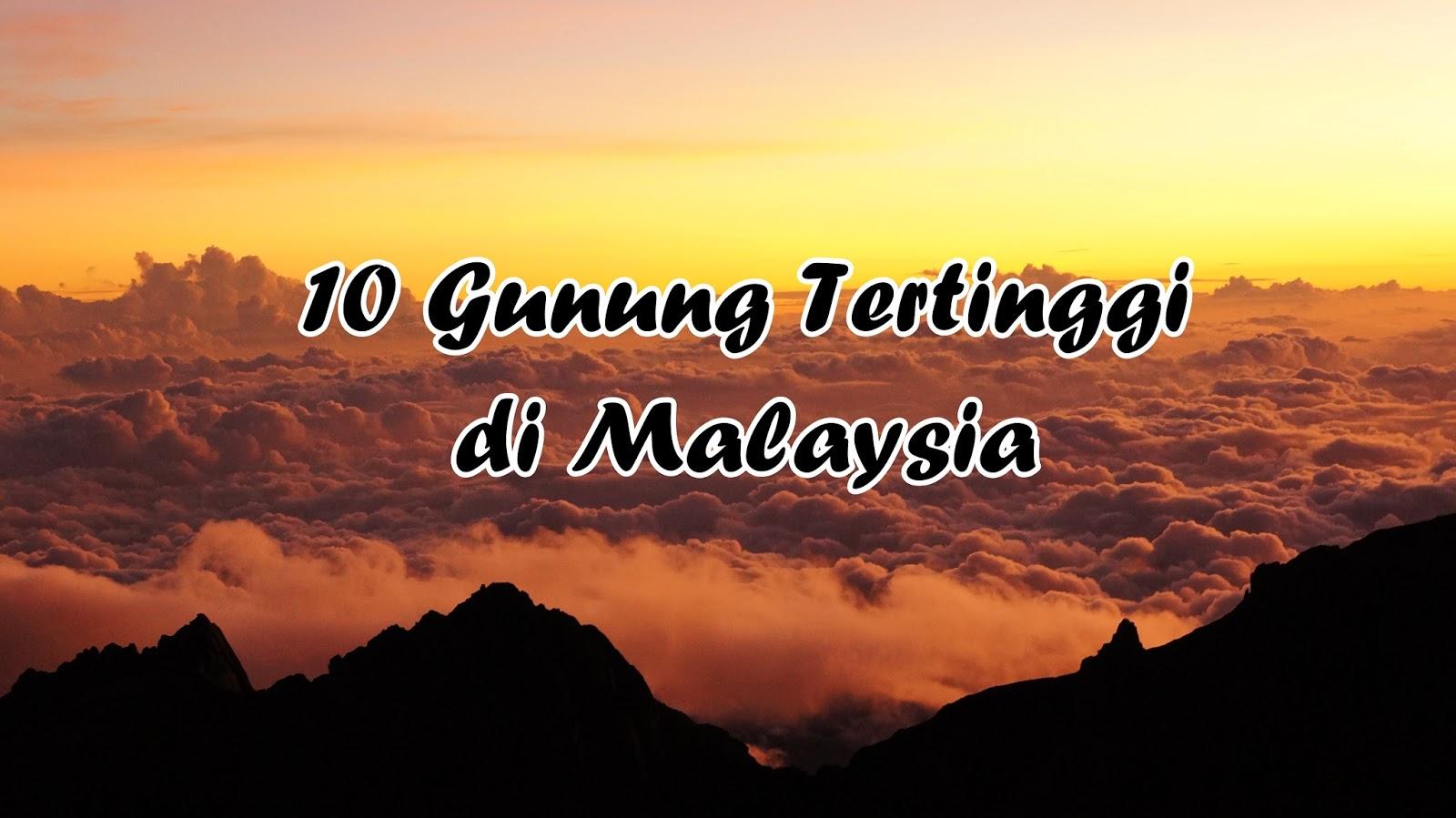 10 Gunung Tertinggi Di Malaysia Yang Merona Basecamp Pendaki