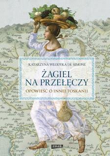 Katarzyna Włodyka de Simone - Żagiel na przełęczy. Opowieść o innej Toskanii