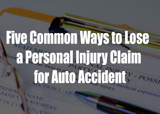 Five Common Ways to Lose a Personal Injury Claim for Auto Accident
