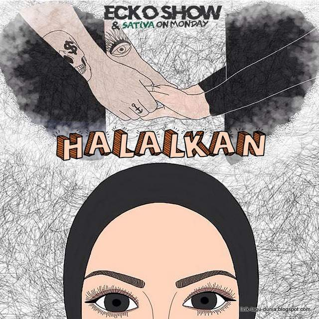 Lirik Lagu Halalkan - Ecko Show feat. Sativa on Monday