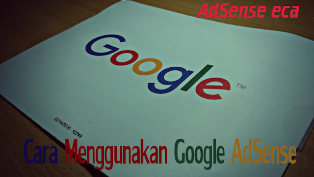 http://www.adsense-eca.info/2017/09/cara-menggunakan-google-adsense.html