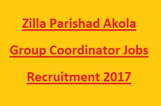Zilla Parishad Akola Group Coordinator Jobs recruitment 2017