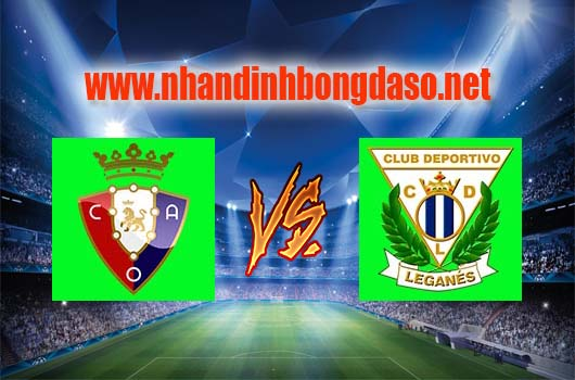 Nhận định bóng đá Osasuna vs Leganes, 23h30 ngày 09-04