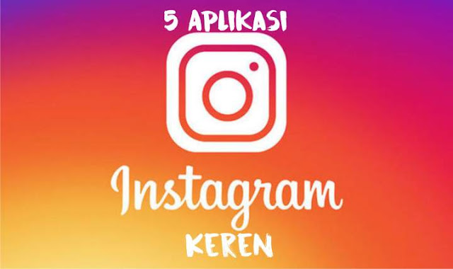 5 Aplikasi Instagram Keren