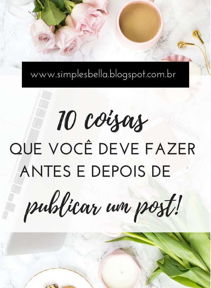 Veja 10 coisas que você deve fazer antes e depois de publicar um post.