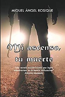 Mi ascenso, tu muerte- Miguel Angel Rosique