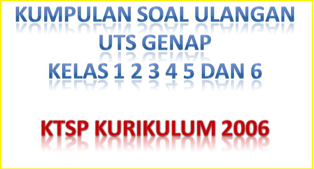 download Soal-Soal UTS Genap Semester 2 Kelas 1 2 3 4 5 6 KTSP Kurikulum 2006 2014-2015-2016