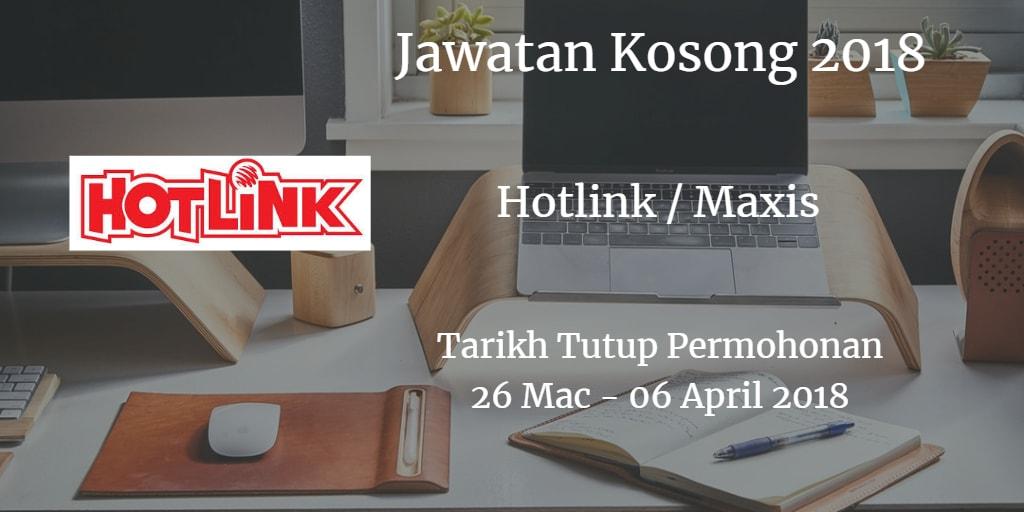 Jawatan Kosong Hotlink / Maxis 26 Mac - 06 April 2018