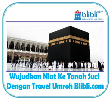 Wujudkan Niat Ke Tanah Suci Dengan Travel Umroh Blibli.com