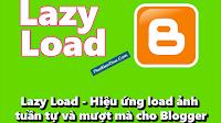Lazy Load - Hiệu ứng load ảnh tuần tự và mượt mà cho Blogger