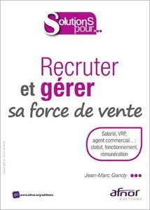 Télécharger Livre Gratuit Recruter et gérer sa force de vente - Salarié, VRP, agent commercial pdf