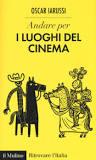 Andare per I luoghi del cinema di Oscar Iarussi