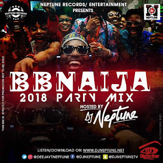 DJ Neptune - BBNaija 2018 Party Mix