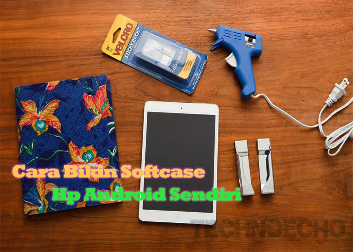 cara membuat softcase hp android sendiri diy tutorial android