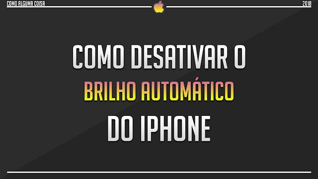 Como desativar o brilho automático do iPhone