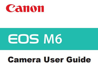 Download Canon EOS M6 Mirrorless Camera PDF User Guide / Manual