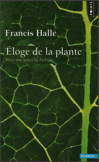 Livre : Eloge de la plante, Pour une nouvelle biologie - Francis Hallé