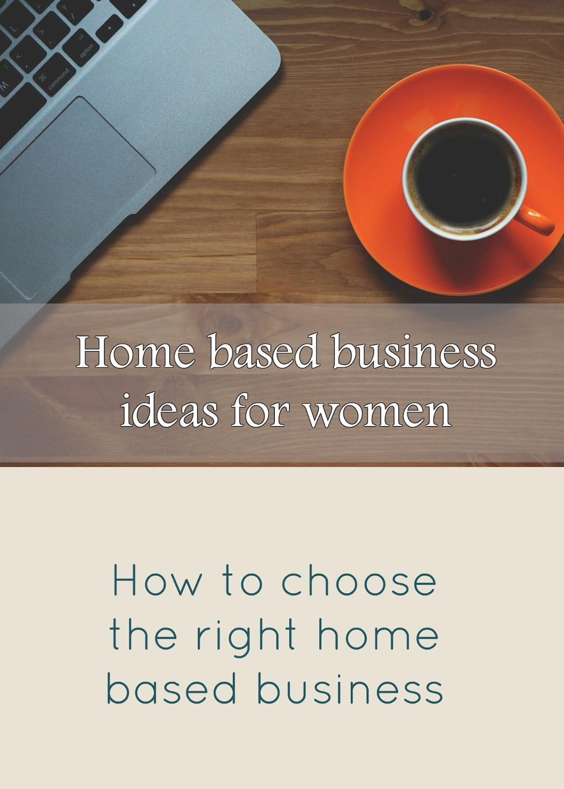 Business Ideas For Women How To Choose The Right Home Based Business