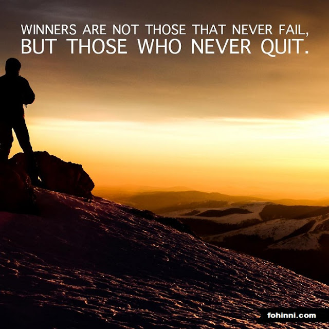 Winner Are Not Those Who Never Fail, But Those Who Never Quit.