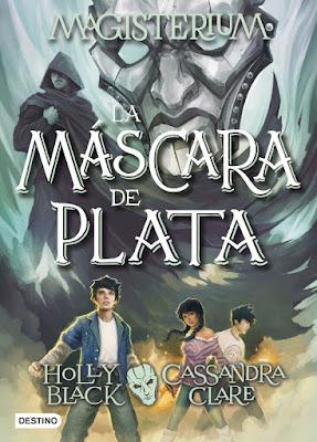 MAGISTERIUM #4 La Máscara de Plata. Cassandra Clare & Holly Black (Destino - 21 Noviembre 2017) LIBRO - LITERATURA JUVENIL - FANTASIA portada en español