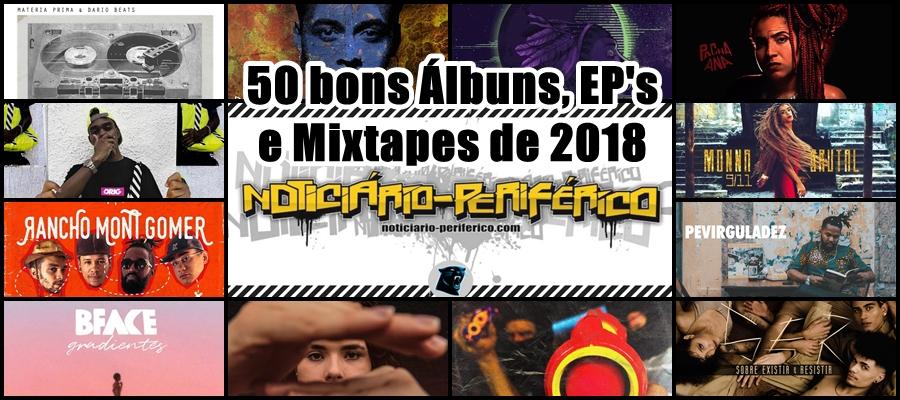 50 bons Álbuns/EP's/Mixtapes de 2018 segundo o Noticiário Periférico!