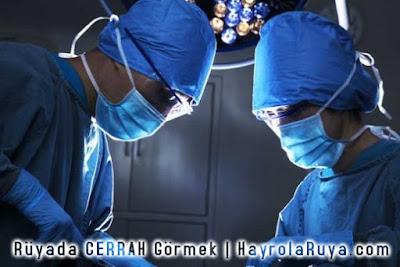 cerrah-operator-doktor-ruyada-gormek-nedir-ne-anlama-gelir-dini-ruya-tabiri-tabirleri-kitabi-hayrolaruya.COM