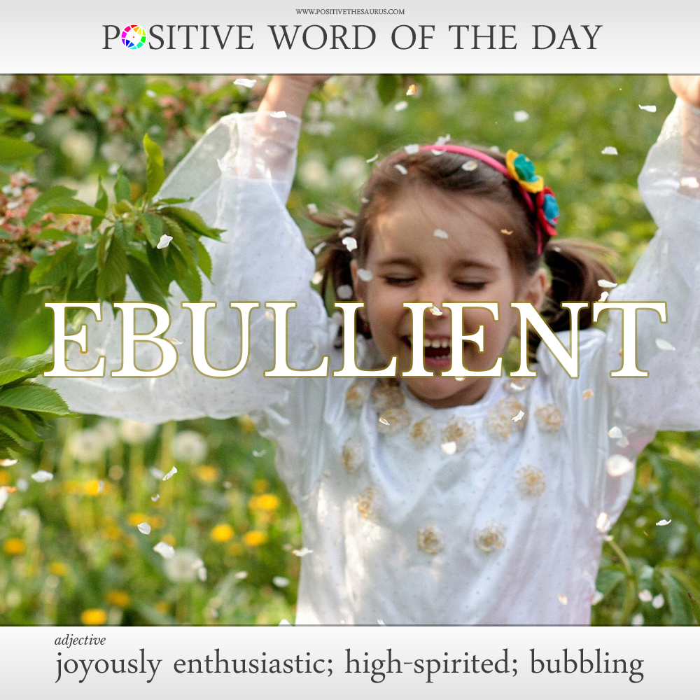 positive thesaurus positive words for you positive adjectives ebullient definition positive words of the day