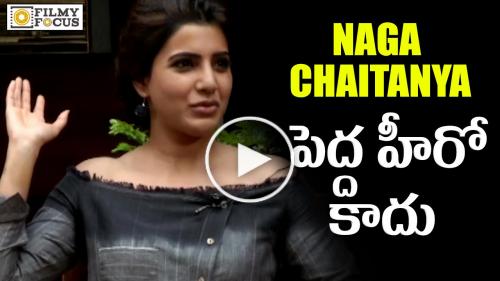Naga Chaitanya is not a Big Hero Says Samantha