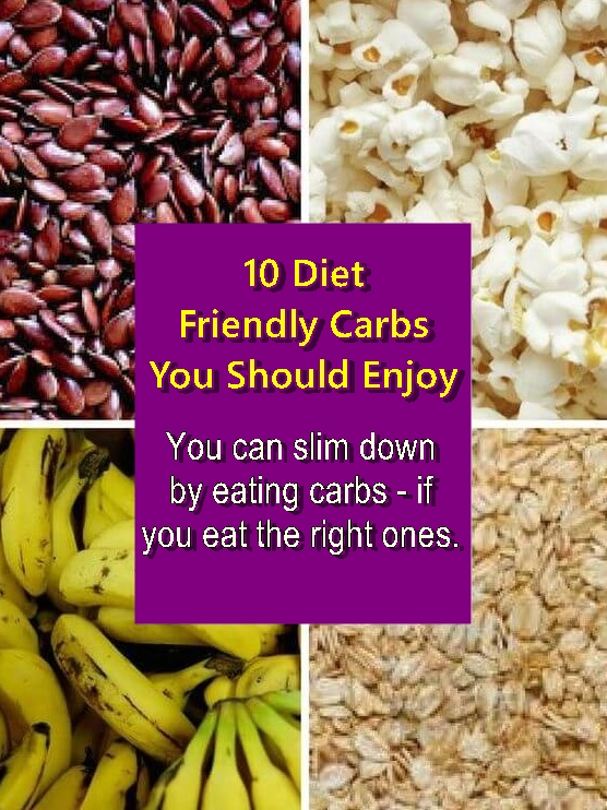 10 Diet Friendly Carbs You Should Enjoy