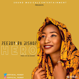 "MUSIC: Peeroy - ""Hero (Ft. Da Bishop)  "" Mp3"