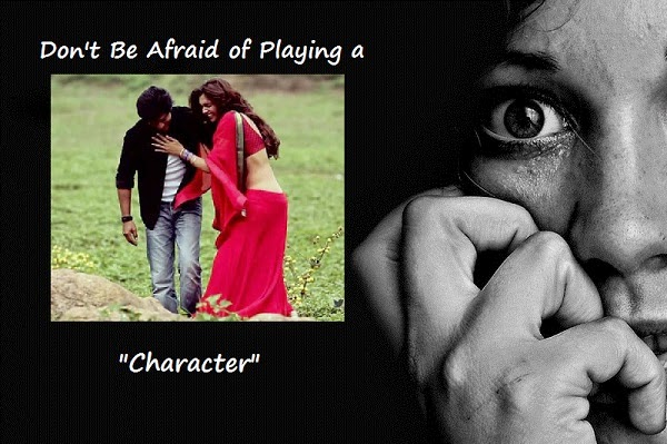 Don't be afraid to play a character