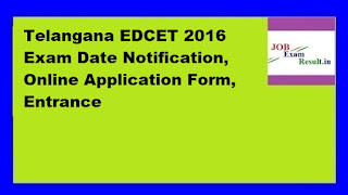 Telangana EDCET 2016 Exam Date Notification, Online Application Form, Entrance