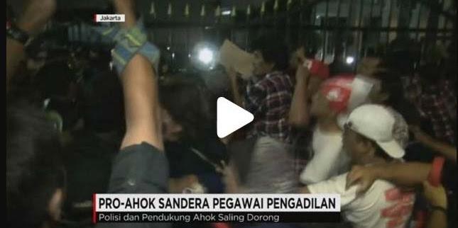 Dimana Aparat Negara, Demo Pendukung Ahok Anarkis dan Sandera Para Pegawai Pengadilan Tinggi DKI