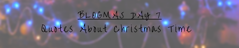 Blogmas Day 7- Quotes About Christmas Time Banner