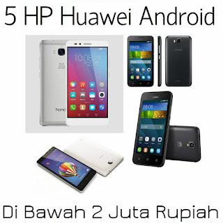 5 Daftar HP Huawei Android Di Bawah 2 Jutaan: Terbaik 2016