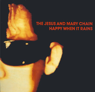 The Jesus & Mary Chain - Happy when it rains