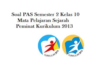 Download Soal PAS Semester 2 UKK Kelas 10 Sejarah Peminat Kurikulum 2013