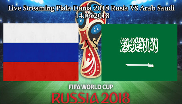 Live Streaming Piala Dunia 2018 Rusia VS Arab Saudi 14.06.2018