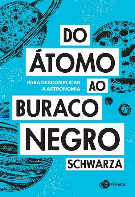 Do átomo ao buraco negro Para descomplicar a astronomia - Schwarza