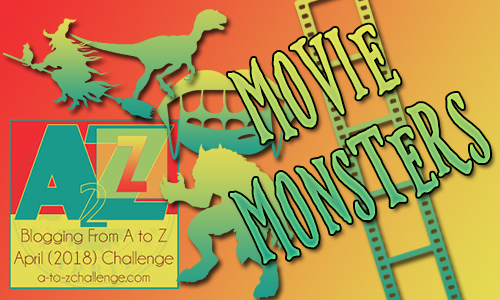 AtoZ2018 - Z is for ... #MovieMonsters #AtoZChallenge