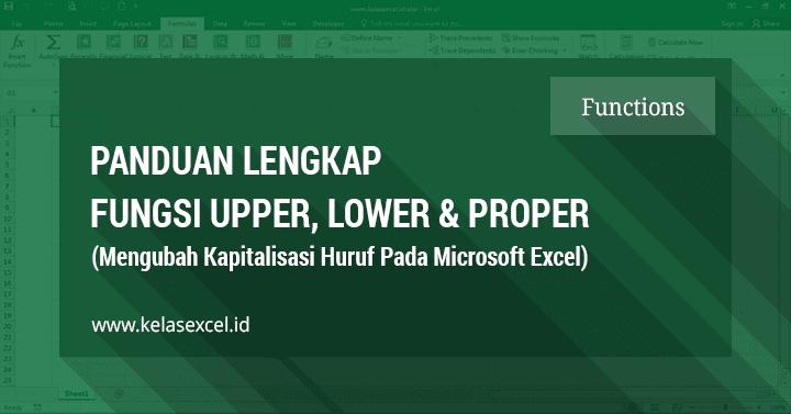 Cara Cepat Mengubah Kapitalisasi atau Huruf Besar-Kecil di Excel (Fungsi PROPER, UPPER dan LOWER)