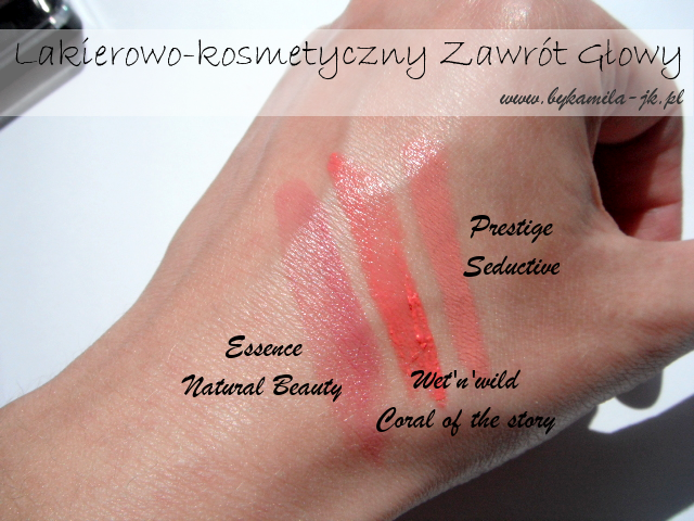 Szminka Wet'n'Wild Coral of the story, Prestige Seductive, Essence Natural Beauty swatche co kupiłam w Naturze promocja